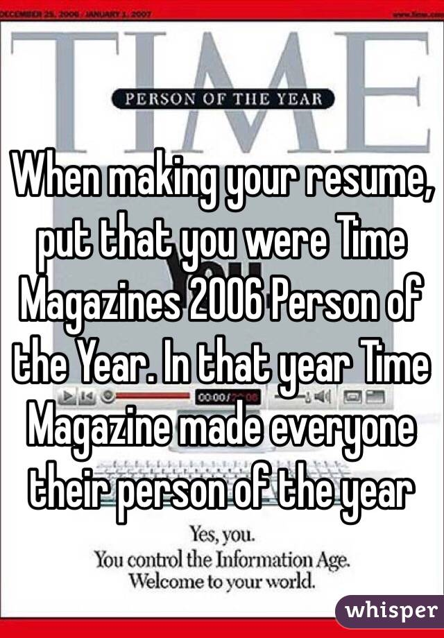 making your resume put that you were time magazines 2006 person