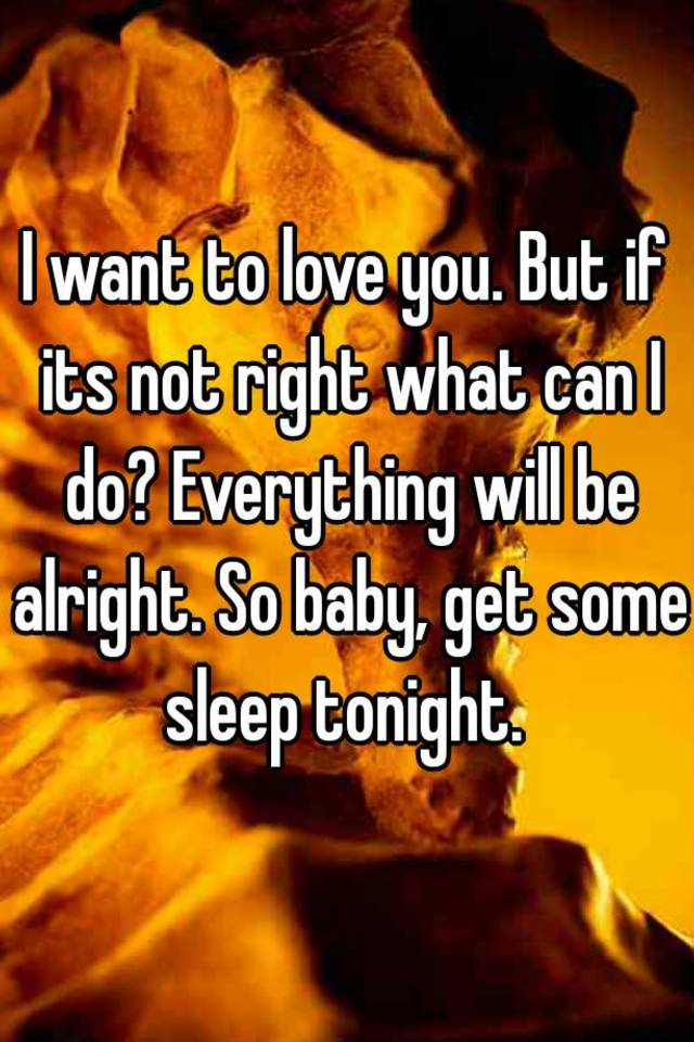 I want to love you tonight