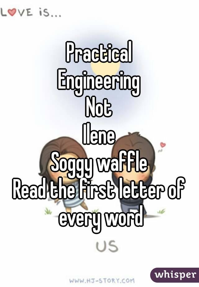 Practical Engineering Not Ilene Soggy Waffle Read The First Letter