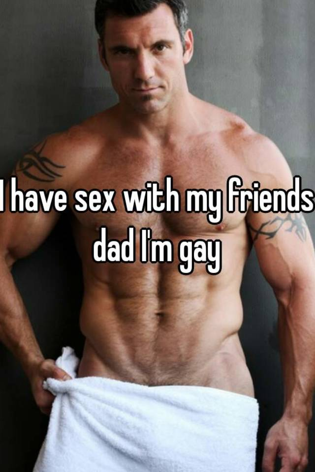 Gay sex with friends dad