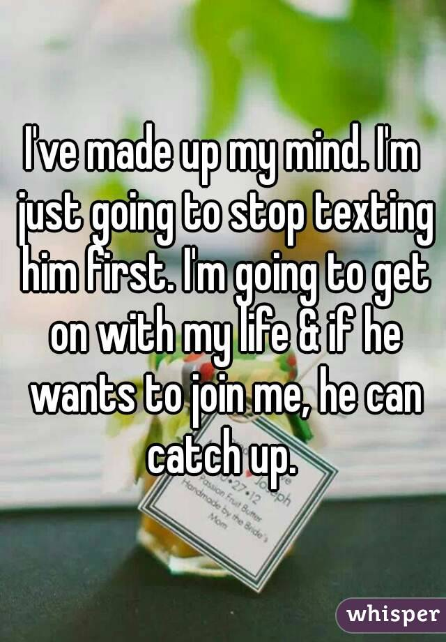 Texting Keep Him First Should I