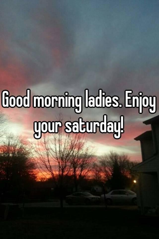 Good morning ladies