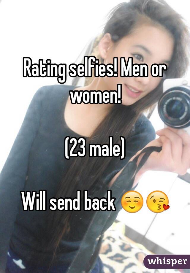 Rating selfies! Men or women!  (23 male)  Will send back ☺️😘