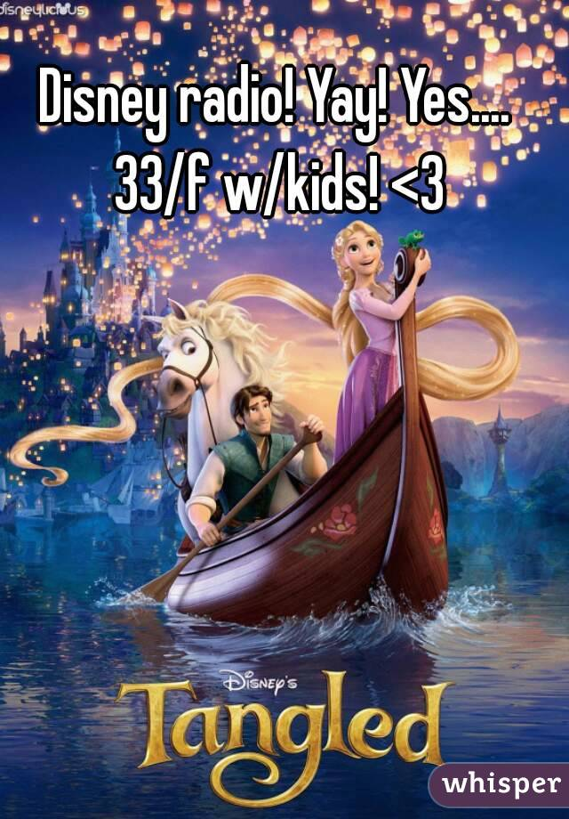 Disney radio! Yay! Yes.... 33/f w/kids! <3