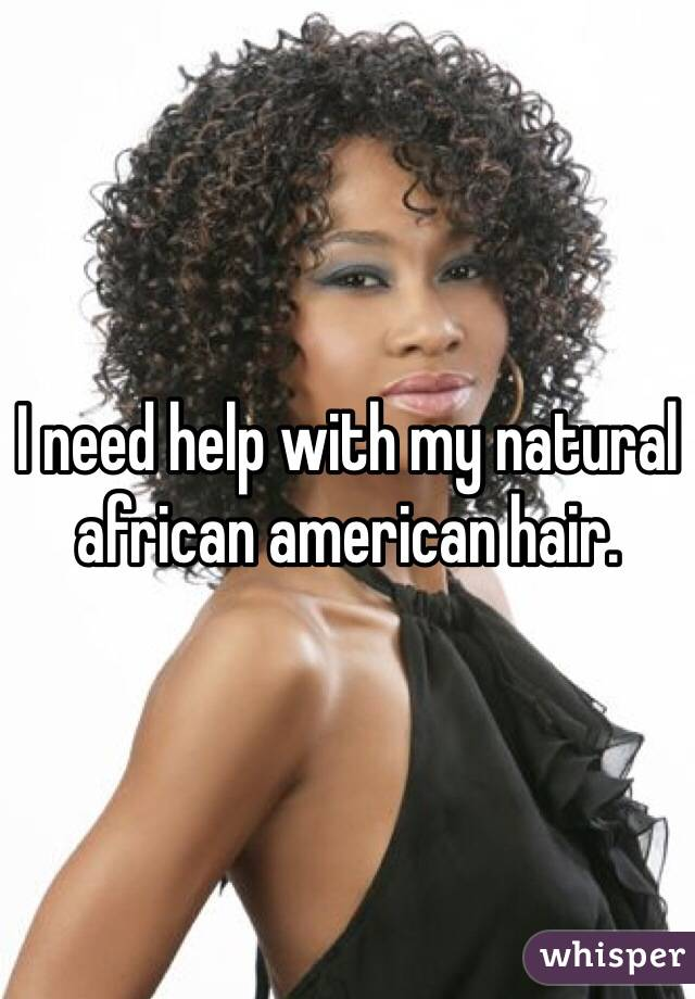 I need help with my natural african american hair.