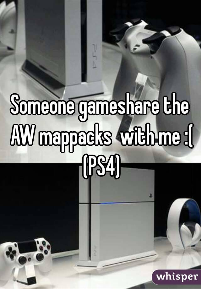 Someone gameshare the AW mappacks  with me :( (PS4)
