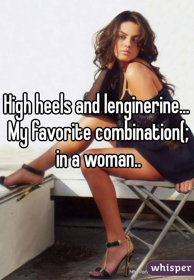 High heels and lenginerine... My favorite combination(; in a woman..