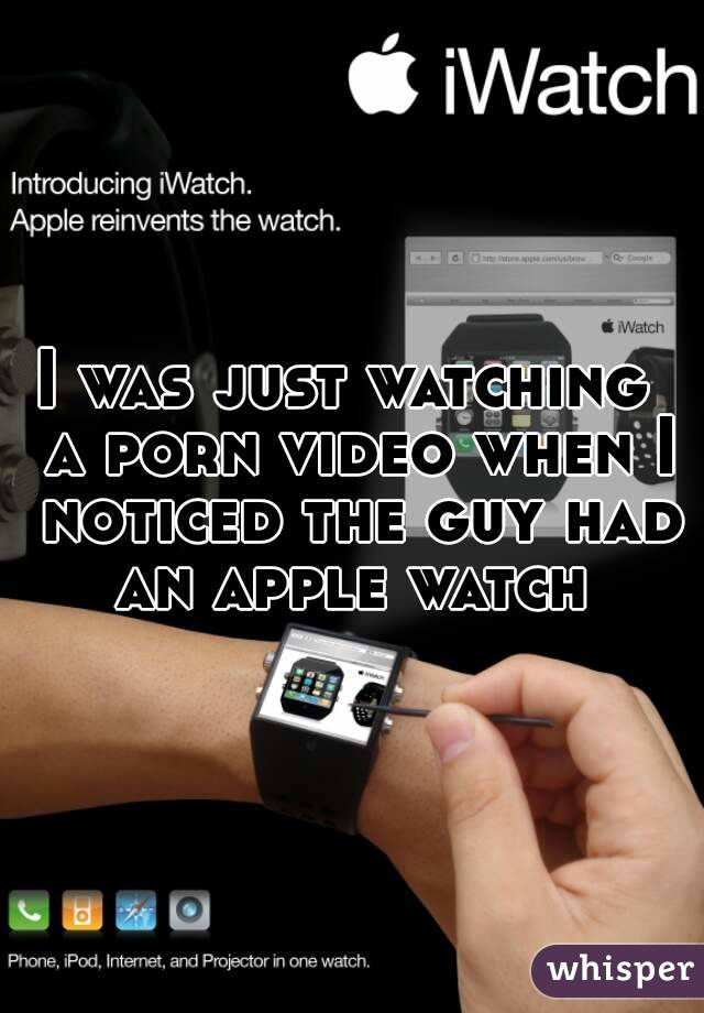 I was just watching  a porn video when I noticed the guy had an apple watch