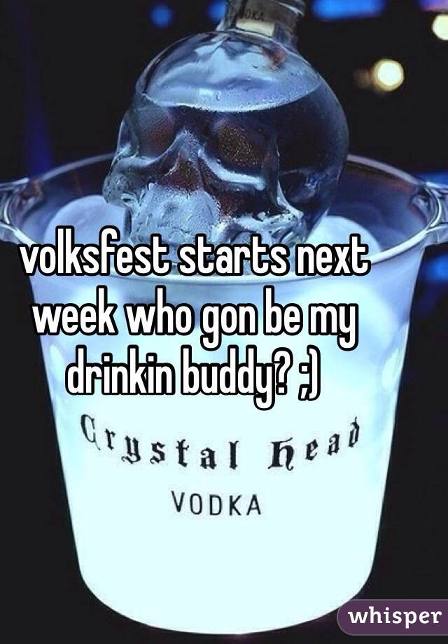 volksfest starts next week who gon be my drinkin buddy? ;)