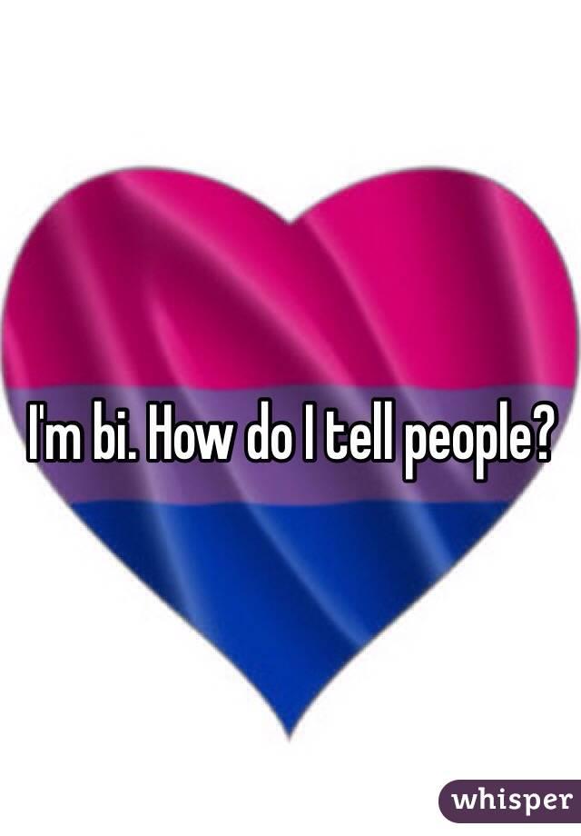 I'm bi. How do I tell people?