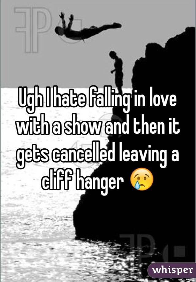 Ugh I hate falling in love with a show and then it gets cancelled leaving a cliff hanger 😢