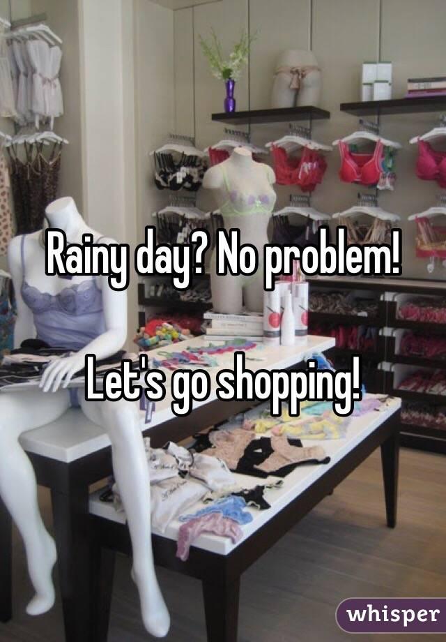 Rainy day? No problem!  Let's go shopping!