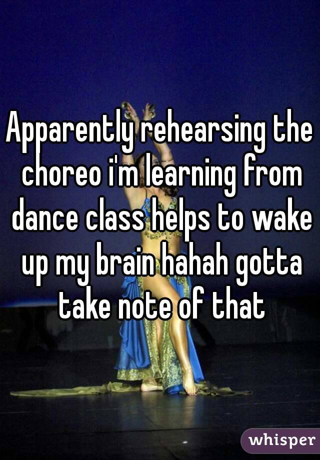 Apparently rehearsing the choreo i'm learning from dance class helps to wake up my brain hahah gotta take note of that