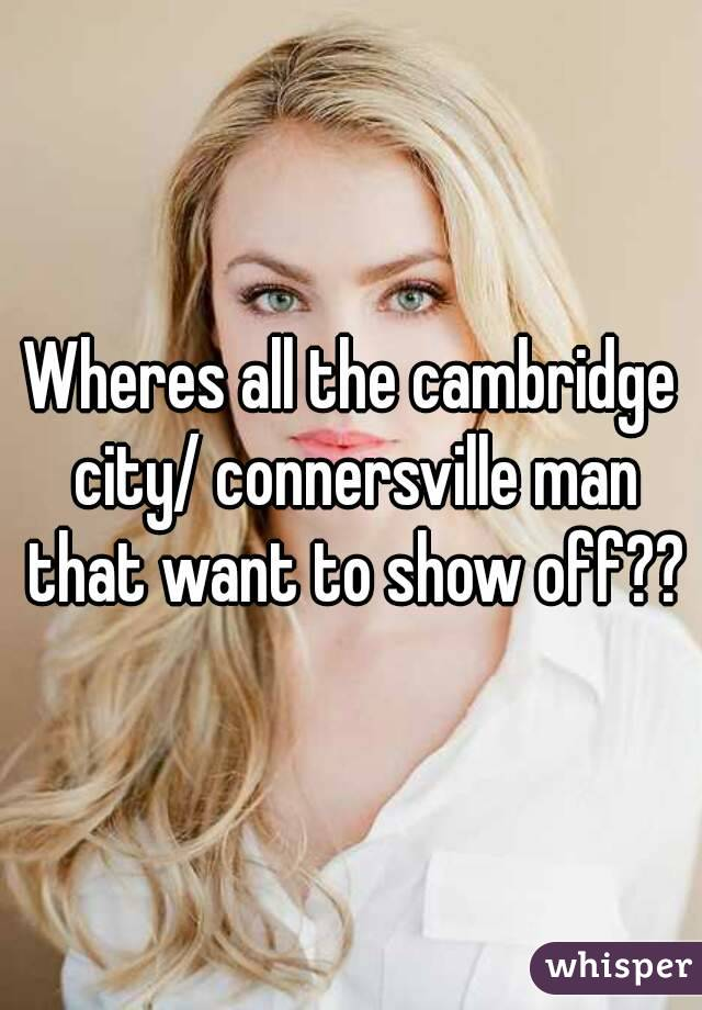 Wheres all the cambridge city/ connersville man that want to show off??