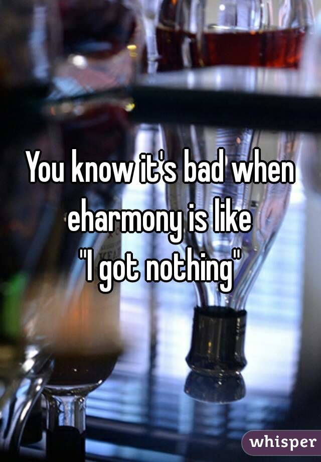 """You know it's bad when eharmony is like  """"I got nothing"""""""
