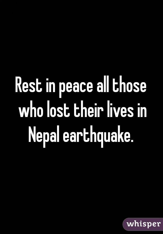 Rest in peace all those who lost their lives in Nepal earthquake.