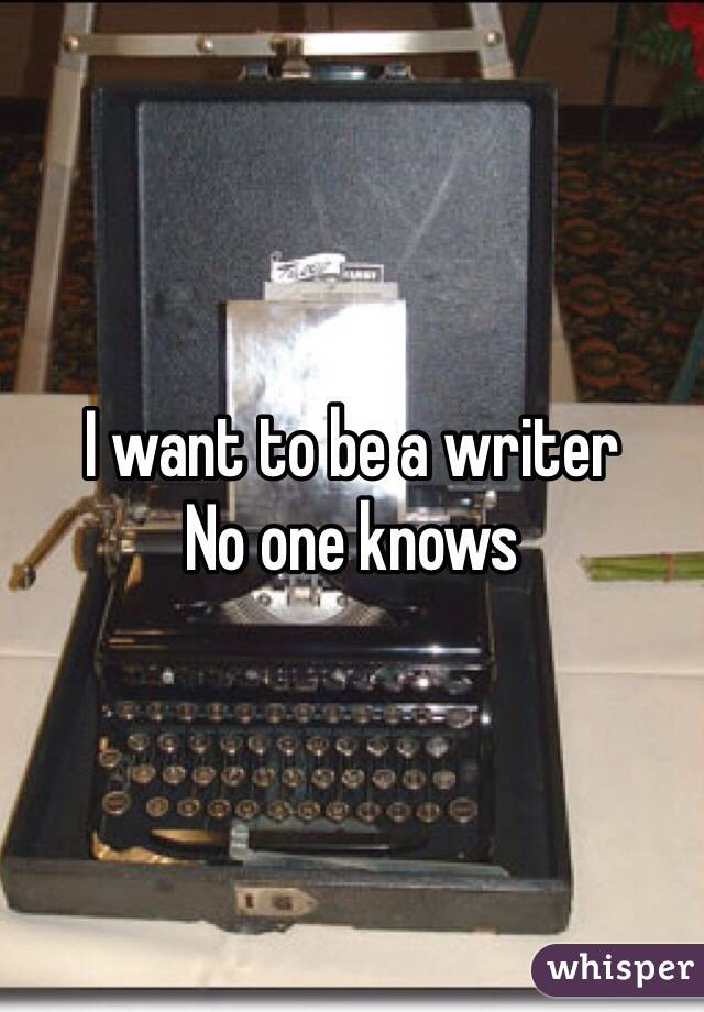 I want to be a writer No one knows