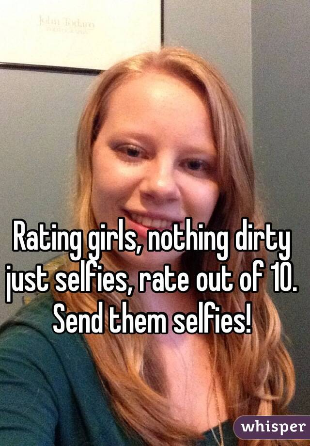 Rating girls, nothing dirty just selfies, rate out of 10. Send them selfies!