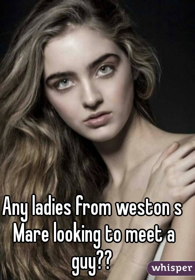 Any ladies from weston s Mare looking to meet a guy??