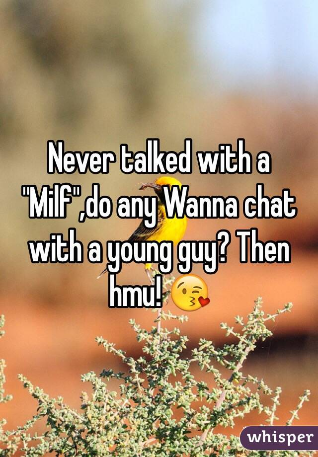 """Never talked with a """"Milf"""",do any Wanna chat with a young guy? Then hmu! 😘"""