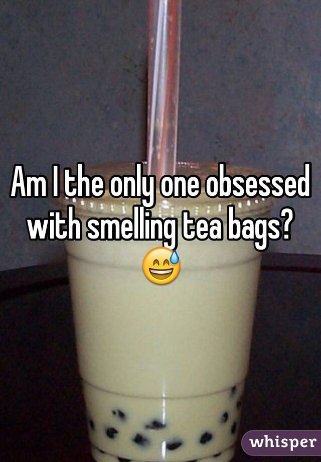 Am I the only one obsessed with smelling tea bags? 😅