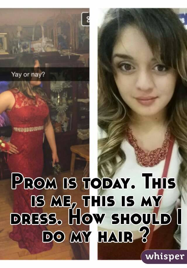 Prom is today. This is me, this is my dress. How should I do my hair ?