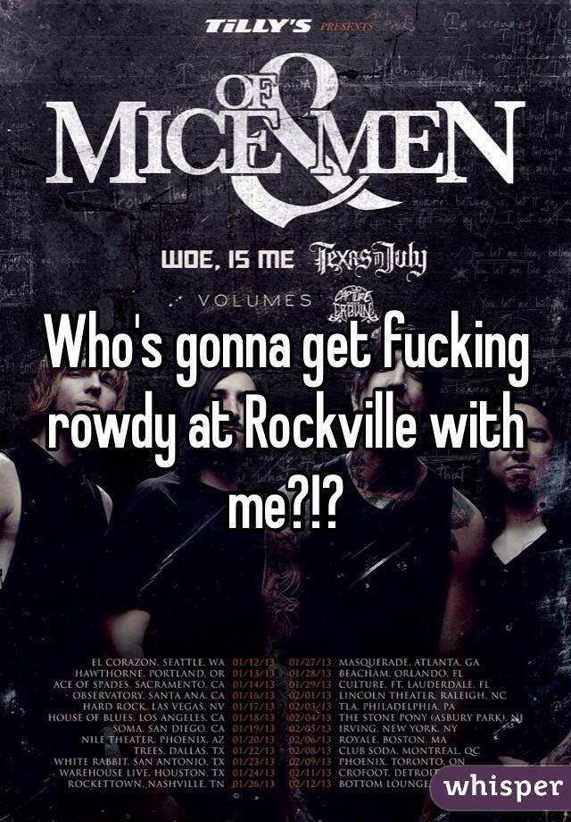 Who's gonna get fucking rowdy at Rockville with me?!?
