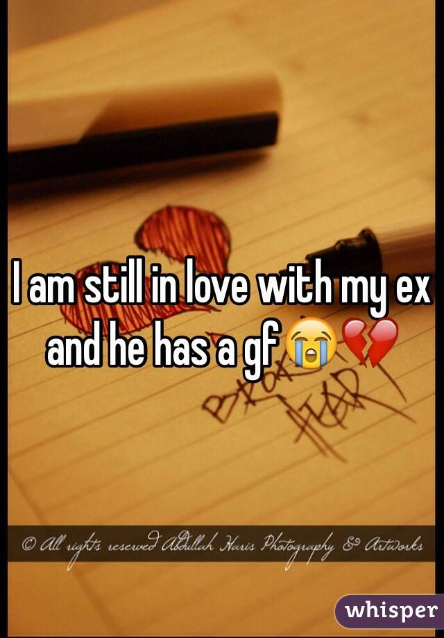 I am still in love with my ex and he has a gf😭💔