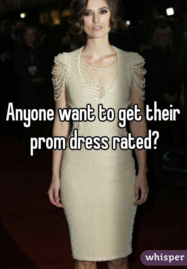 Anyone want to get their prom dress rated?