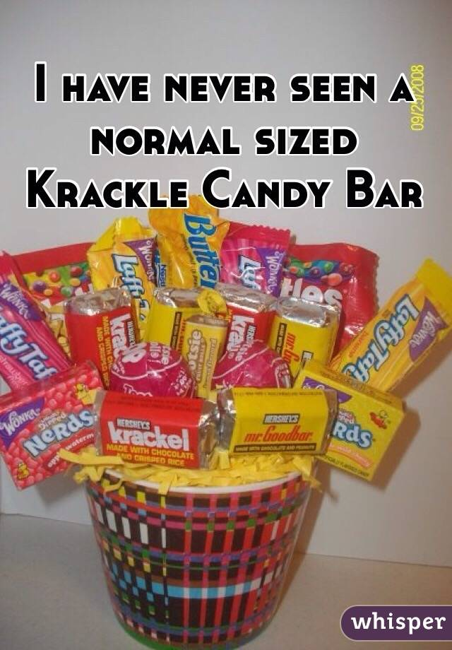 I have never seen a normal sized Krackle Candy Bar