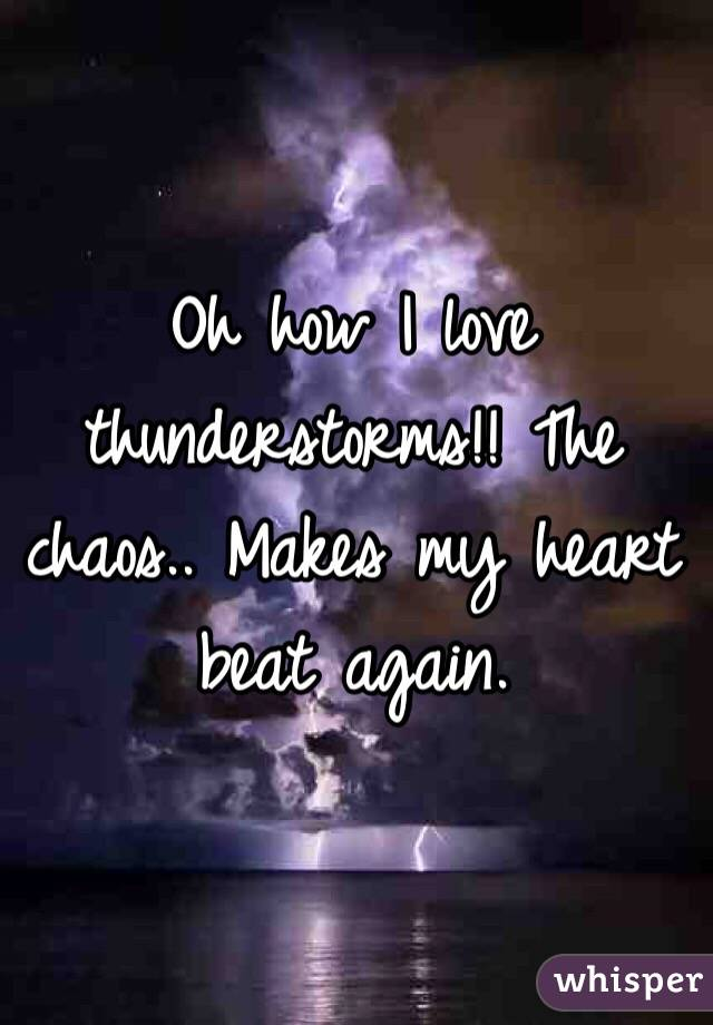 Oh how I love thunderstorms!! The chaos.. Makes my heart beat again.