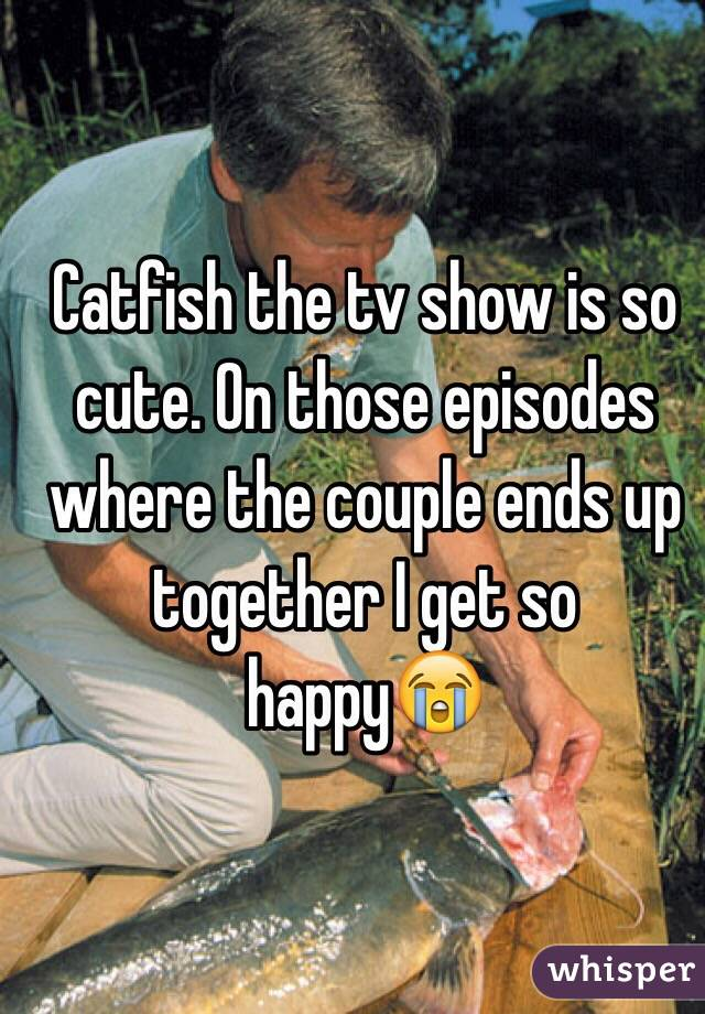 Catfish the tv show is so cute. On those episodes where the couple ends up together I get so happy😭