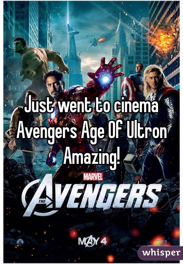 Just went to cinema  Avengers Age Of Ultron  Amazing!