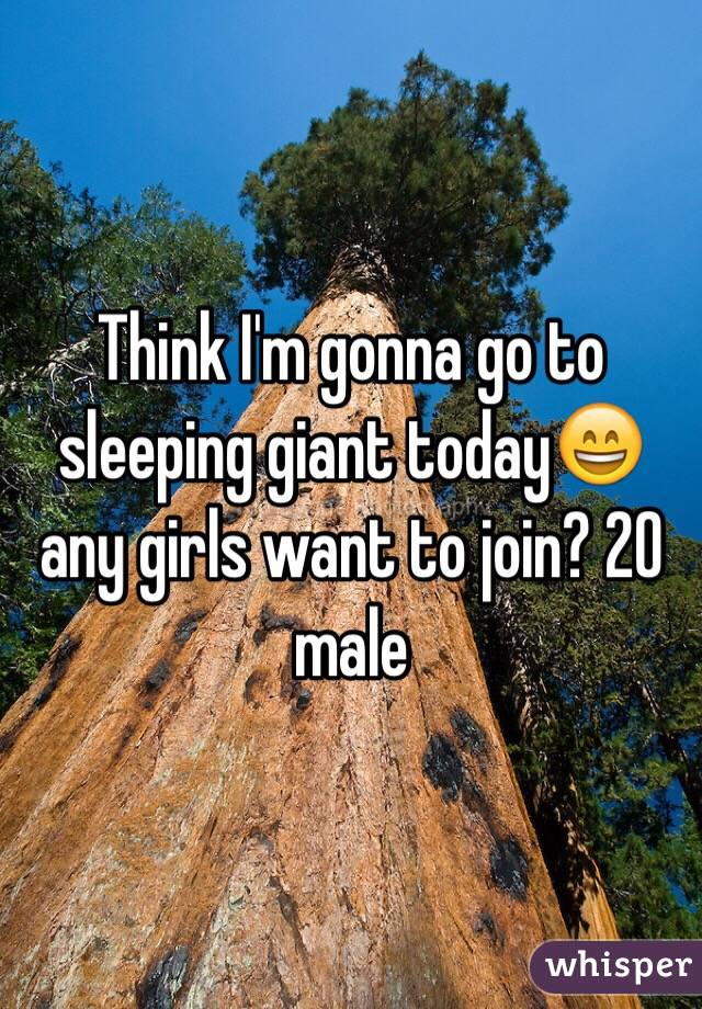Think I'm gonna go to sleeping giant today😄any girls want to join? 20 male