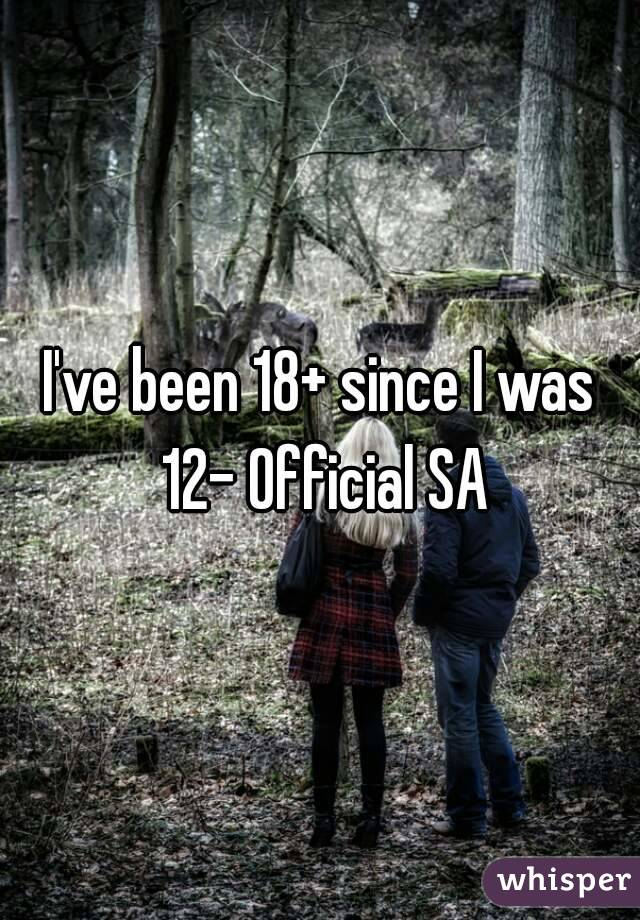 I've been 18+ since I was 12- Official SA