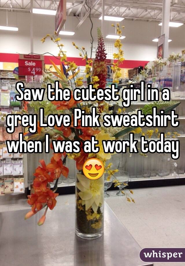 Saw the cutest girl in a grey Love Pink sweatshirt when I was at work today 😍