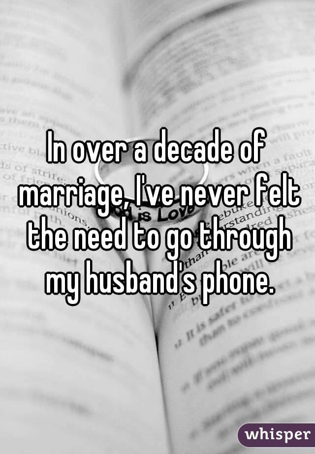 In over a decade of marriage, I've never felt the need to go through my husband's phone.