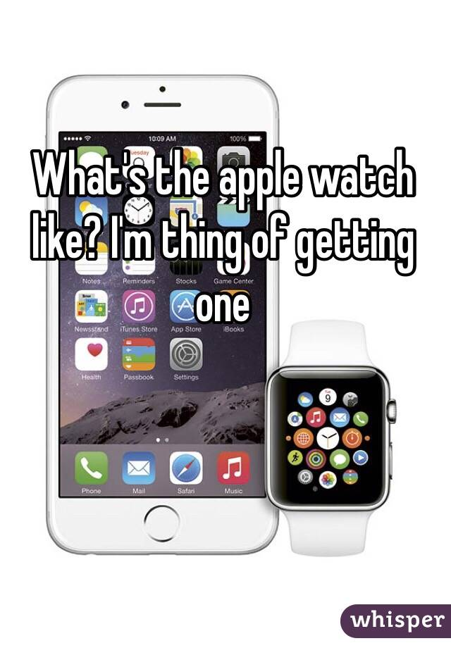 What's the apple watch like? I'm thing of getting one