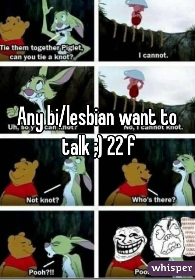 Any bi/lesbian want to talk ;) 22 f