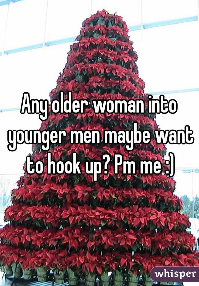 Any older woman into younger men maybe want to hook up? Pm me :)