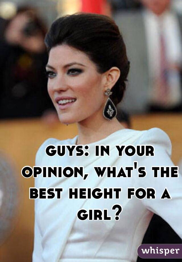guys: in your opinion, what's the best height for a girl?