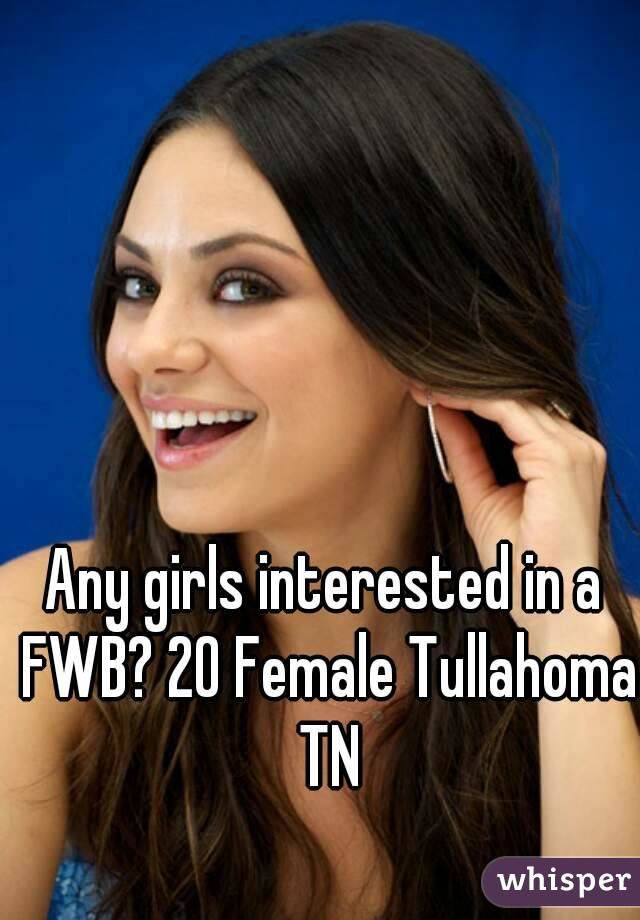 Any girls interested in a FWB? 20 Female Tullahoma TN