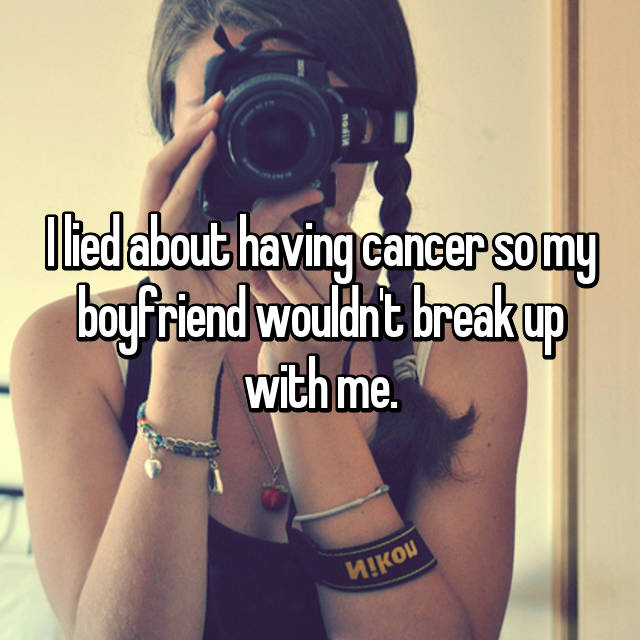 I lied about having cancer so my boyfriend wouldn't break up with me.