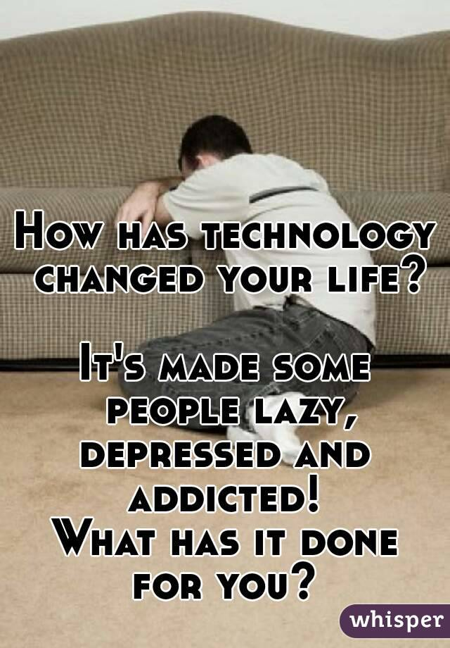 how has technology changed people