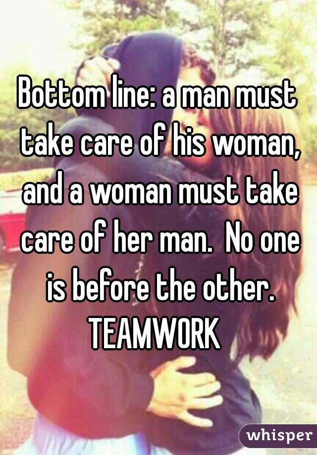 Bottom line: a man must take care of his woman, and a woman must take care  of her ...