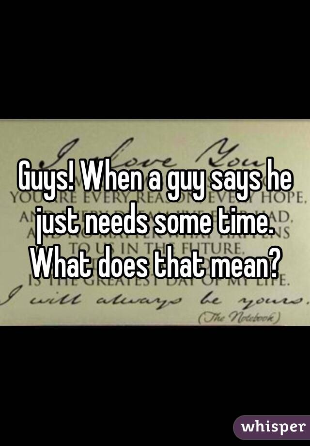 Needs guy mean time it does what he when says a He'll Do