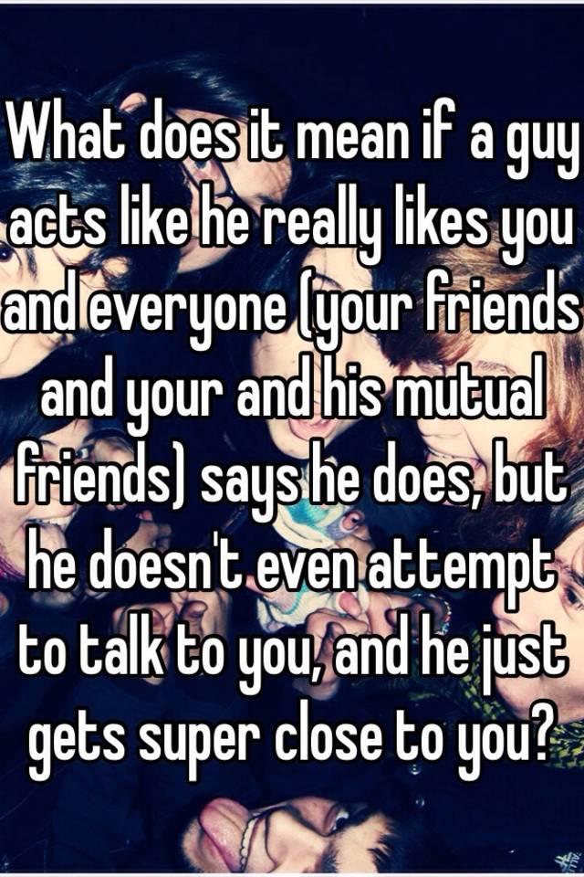 He really likes you