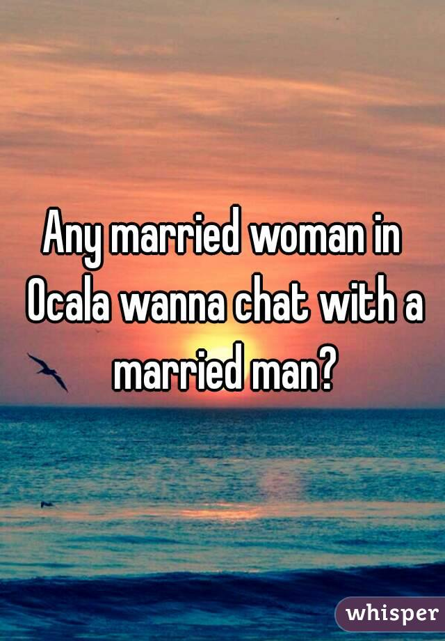 Any married woman in Ocala wanna chat with a married man?