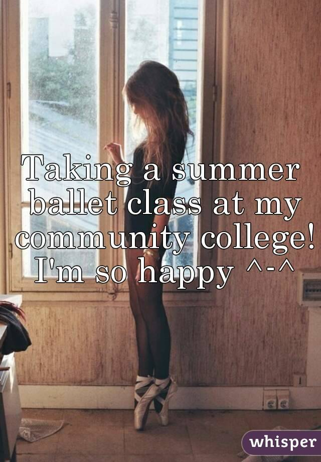 Taking a summer ballet class at my community college! I'm so happy ^-^