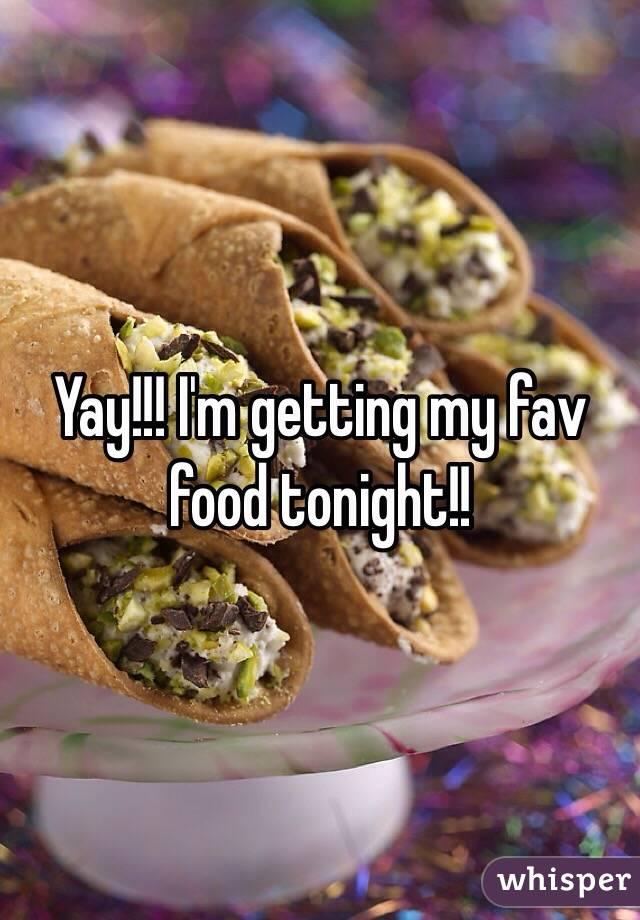Yay!!! I'm getting my fav food tonight!!